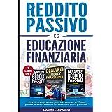 REDDITO PASSIVO ED EDUCAZIONE FINANZIARIA: 3 LIBRI IN 1. Oltre 300 strategie spiegate passo dopo passo per un'efficace gestio