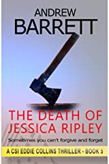 The Death of Jessica Ripley: When they're convinced you're a killer, why prove them wrong? (CSI Eddie Collins Book 5) Kindle Edition