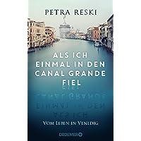 Als ich einmal in den Canal Grande fiel: Vom Leben in Venedig │ Das ungeschönte Porträt der schönsten Stadt der Welt