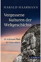 Vergessene Kulturen der Weltgeschichte: 25 verlorene Pfade der Menschheit Gebundene Ausgabe