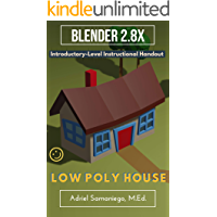 Blender 2.8X Introductory-Level Instructional Handout on How to Model a Low Poly House: Designed for Beginners