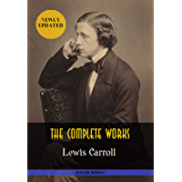 Lewis Carroll: The Complete Works: Alice's Adventures in Wonderland, Through the Looking-Glass, Sylvie and Bruno…