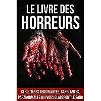 Le Livre des Horreurs: 13 histoires terrifiantes, sanglantes, paranormales qui vous glaceront le sang