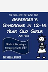Asperger's Syndrome in 12-16 Year Old Girls: by the girl with the curly hair: Volume 2 (The Visual Guides) Paperback