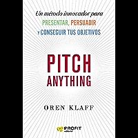Pitch anything: Un método innovador para presentar, persuadir y conseguir tus objetivos (Spanish Edition)