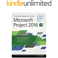Project Management Using Microsoft Project 2016: A Training and Reference Guide for Project Managers Using Standard, Professional, Server, Web Application ... Online for Office 365 (English Edition)