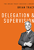 Delegation and   Supervision (The Brian Tracy Success Library) (English Edition)