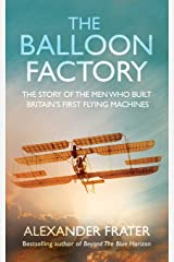 The Balloon Factory. The Story Of The Men Who Built Britain's First Flying Machines Paperback