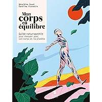Mon corps en équilibre - Guide de naturopathie pour renouer avec son corps et la planète : immunité et fonctionnement…