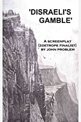 Disraeli's Gamble: A screenplay. [A finalist in Francis Ford Coppola's Zoetrope Screenplay Contest] Kindle Edition