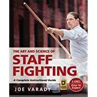 The Art and Science of Staff Fighting: A Complete Instructional Guide (Martial Science)