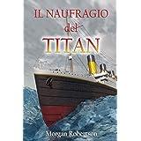 """Il naufragio del Titan (traduzione in italiano di """"Futility"""" di Morgan Robertson)"""