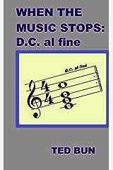 When The Music Stops: DC al fine Kindle Edition