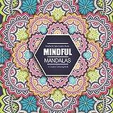 Mindful Mandalas: A Creative Colouring Book: Mindful & Creative Calm Colouring Books For Adults & Children: Volume 1