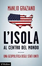 L'isola al centro del mondo: Una geopolitica degli Stati Uniti (Contemporanea)
