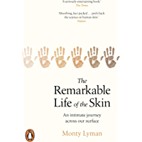 The Remarkable Life of the Skin: An intimate journey across our surface (English Edition)