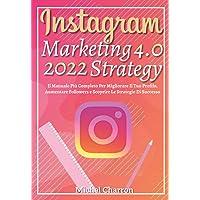 Instagram Marketing-Strategy 4.0; Il Manuale Più Completo Per Migliorare Il Tuo Profilo, Aumentare Followers e Scoprire…