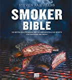 Steven Raichlens Smoker Bible: Die besten Grilltechniken und 100 unwiderstehliche Rezepte für Einsteiger und Profis…