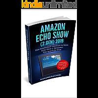 Amazon Echo Show (2.Gen) 2019: Das detaillierteste Handbuch für Alexa, Echo Show 2. Generation - Das neue Echo Show  - Anleitungen, Einstellung, IFTT, Skills & Lustiges - 2019