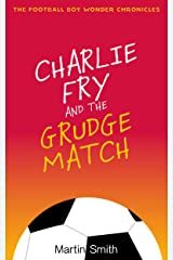 Charlie Fry and the Grudge Match: The Football Boy Wonder Chronicles Book 2: (Books for kids 7-12) Kindle Edition