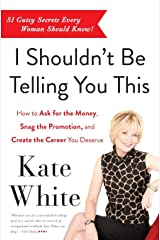 I Shouldn't Be Telling You This: How to Ask for the Money, Snag the Promotion, and Create the Career You Deserve Paperback