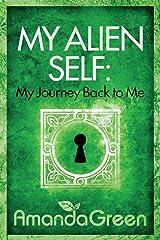 My Alien Self: My Journey Back to Me: Volume 1 (Memoirs of Amanda Green) Paperback
