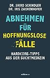 Abnehmen für hoffnungslose Fälle: Hardcore-Tipps aus der Suchtmedizin (German Edition)