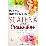 Diario Della Gratitudine Da 2 Minuti. Scatena La Tua Gratitudine (Versione Compatta): Scopri Tutta La Positività Nascosta Nel