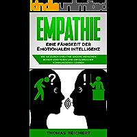 Empathie - Eine Fähigkeit der emotionalen Intelligenz: Wie Sie durch Empathie andere Menschen besser verstehen und…