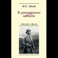 Il passeggiatore solitario: In ricordo di Robert Walser (Opere di W.G. Sebald Vol. 4)