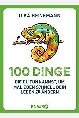 100 Dinge, die du tun kannst, um mal eben schnell dein Leben zu ändern Taschenbuch