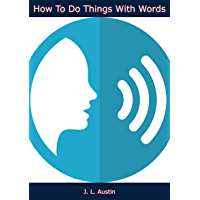 How To Do Things With Words (English Edition)