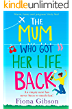 The Mum Who Got Her Life Back: The laugh out loud romantic comedy bestseller of 2020