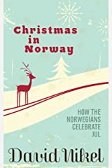 Christmas in Norway: How the Norwegians Celebrate Jul Kindle Edition