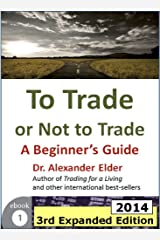 To Trade or Not to Trade: A Beginner's Guide, 3rd Expanded Edition (2014) (Trading with Dr Elder Book 1) Kindle Edition