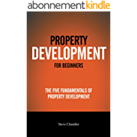 Property Development For Beginners: The Five Fundamentals Of Property Development (English Edition)