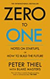 Zero to One: Notes on Start Ups or How to Build the Future