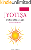 Jyotisha Fundamentals: A Traditional approach to Vedic Astrology: My Master´s words