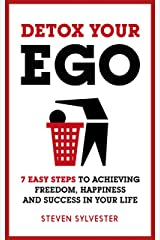 Detox Your Ego: 7 easy steps to achieving freedom, happiness and success in your life Kindle Edition