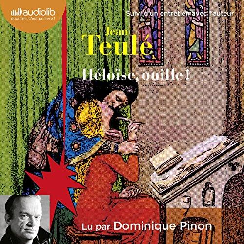 Héloïse, ouille ! Suivi d'un entretien entre Jean Teulé et Dominique Pinon