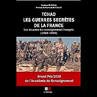 Tchad : Les guerres secrètes de la France: Les arcanes du renseignement français (1969-1990)