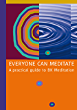 Everyone Can Meditate: A Practical Guide to BK Meditation