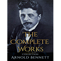 The Complete Works of Arnold Bennett (English Edition)