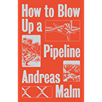 How to Blow Up a Pipeline: Learning to Fight in a World on Fire (English Edition)