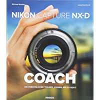 Nikon Capture NX-D COACH | Ihr persönlicher Trainer: Wissen, wie es geht! | RAW-Konvertierung und Bildbearbeitung für…