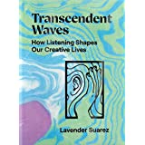 Transcendent Waves: How Listening Shapes Our Creative Lives