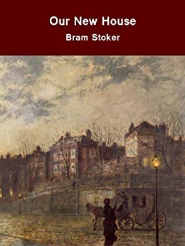 Our New House (English Edition) par [Stoker, Bram]