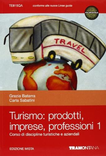 Turismo: prodotti imprese professioni. Per le Scuole superiori. Con espansione online