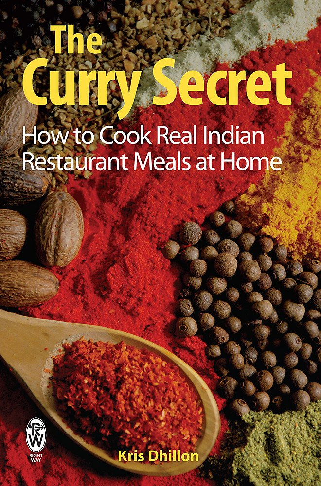 The Curry Secret: How to Cook Real Indian Restaurant Meals at Home 1