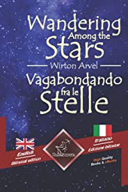 Wandering Among the Stars - Vagabondando Fra Le Stelle: Bilingual Parallel Text - Bilingue Con Testo a Fronte: English - Ital